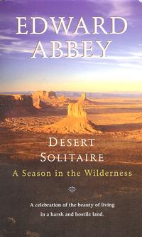 Desert Solitaire ~ Edward Abbey