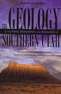 Geology of the Parks, Monuments, and Wildlands of Southern Utah